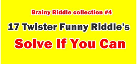 17 Twister Funny Riddles Solve If You Can, Here are the 17 Brainy Read Riddle collections, If you can answer all the 17 (Puzzle) Riddle's your the Genius. Try it out.