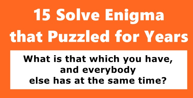 15 Solve Enigma that Puzzled for Years