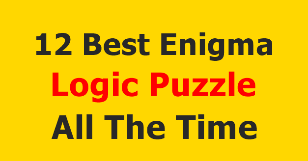 12 Best Enigma Logic Puzzle All The Time