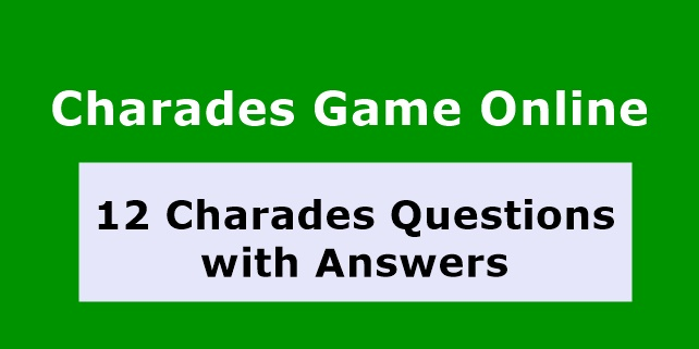 Do you like to play Charades Game Online? Here is 12 Charades Questions with Answers. This Charades word puzzles best for kids and Everyone.